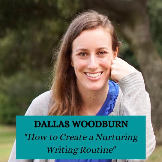 Dallas Woodburn - How to Create a Nurturing Writing Routine