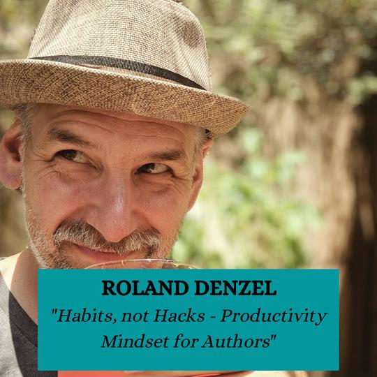 Roland Denzel - Habits, Not Hacks - Productivity mindset for authors.