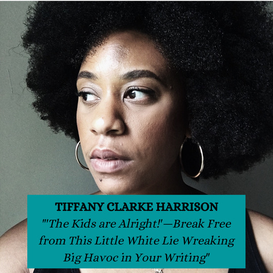 Tiffany Clarke Harrison - The Kids are Alright - Break Free from This Little White Lie Wreaking Big Havoc in Your Writing