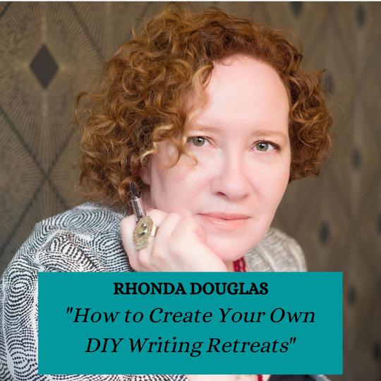 Rhonda Douglas - How to Create Your Own DIY Writing Retreats