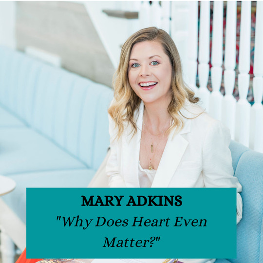 Mary Adkins - Why Does Heart Even Matter?