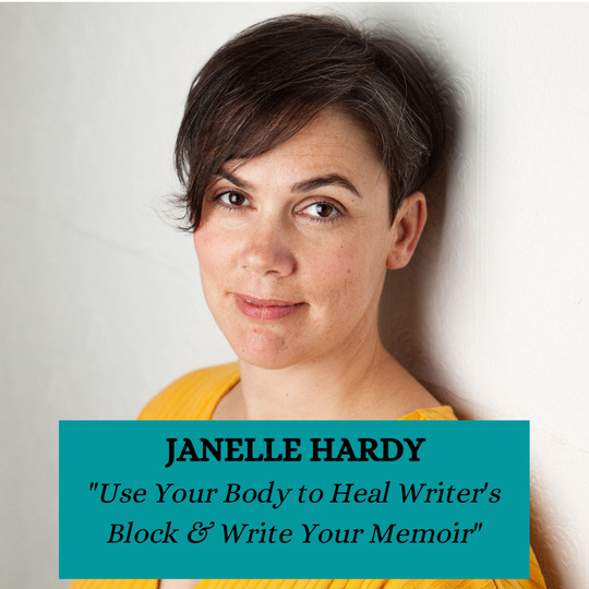 Janelle Hardy - Use Your Body to Heal Writer's Block & Write Your Memoir